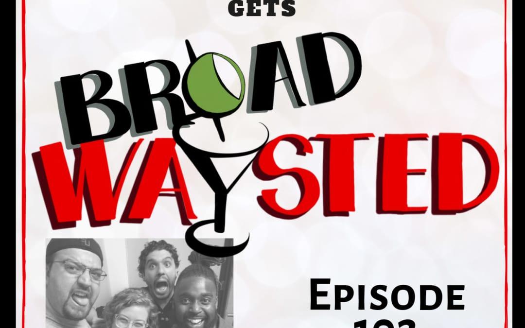 Episode 102: Mykal Kilgore gets Broadwaysted!
