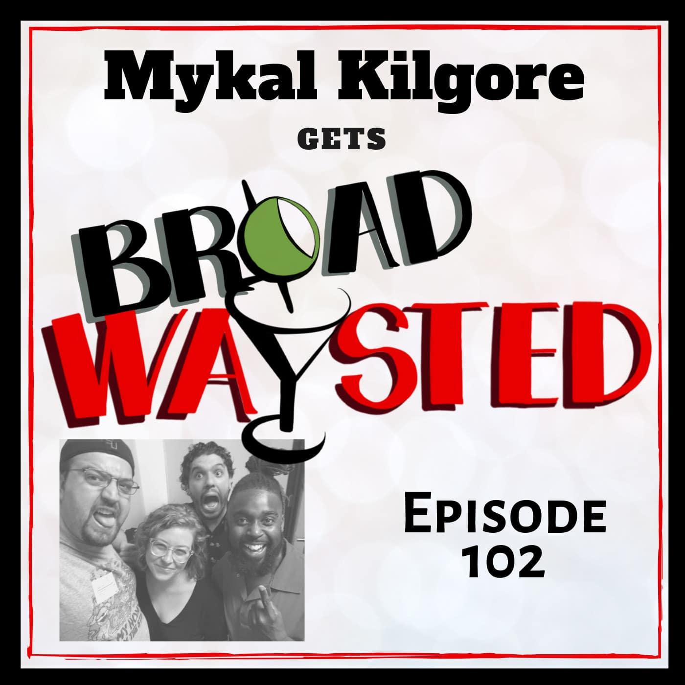Broadwaysted Ep 102 Mykal Kilgore