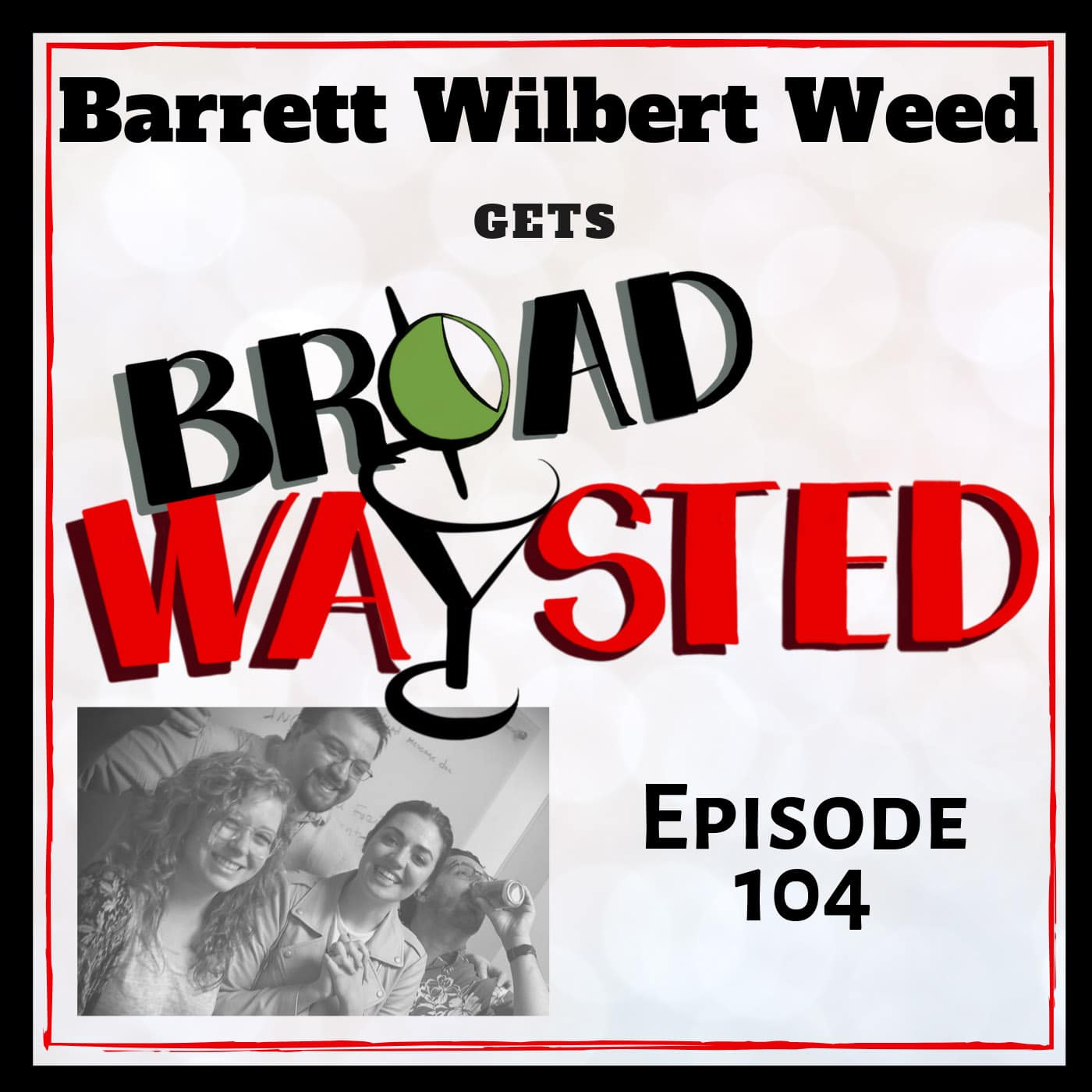 Broadwaysted Ep 104 Barrett Wilbert Weed