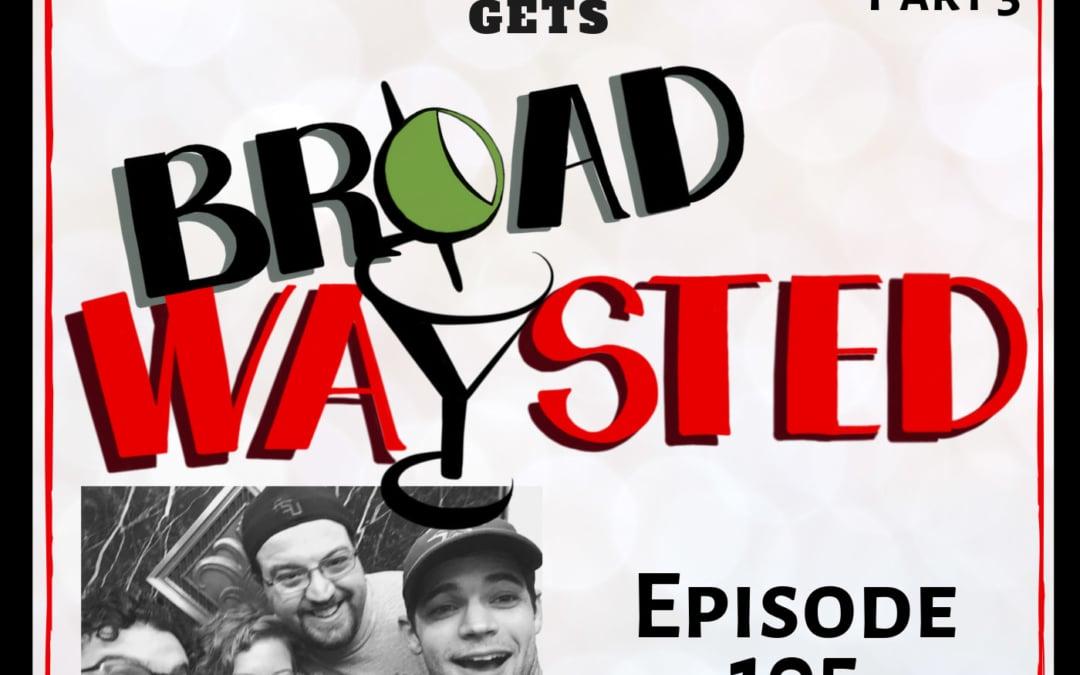 Episode 105: Jeremy Jordan gets Broadwaysted, Part 3!