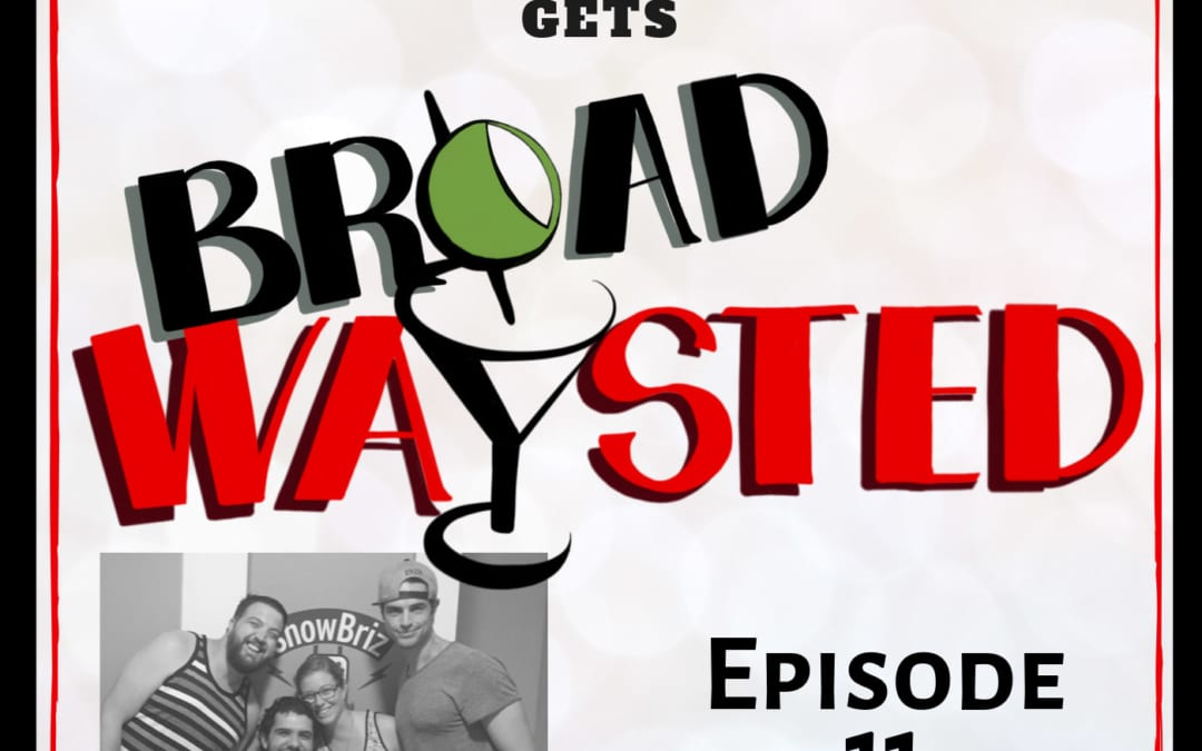 Episode 11: Andrew Briedis gets Broadwaysted!
