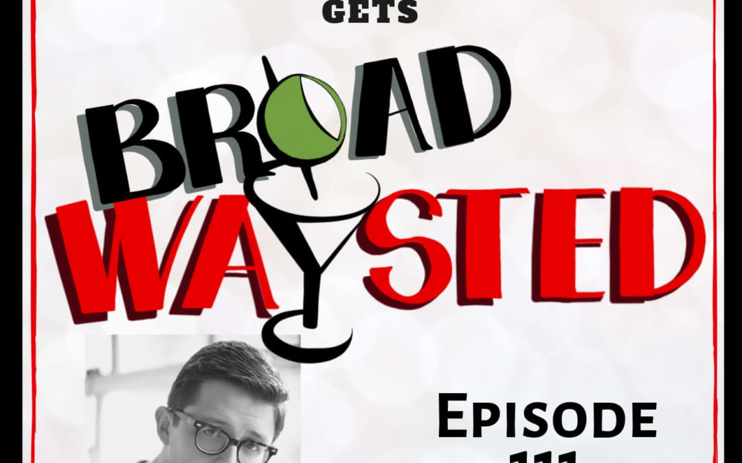 Episode 111: Will Roland gets Broadwaysted, Part 2!