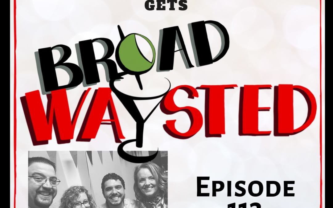 Episode 113: Alice Ripley gets Broadwaysted!