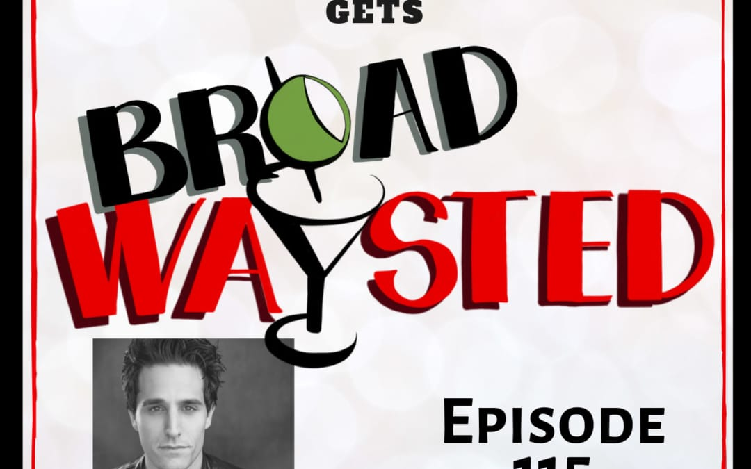 Episode 115: Jared Zirilli gets Broadwaysted, Part 2!