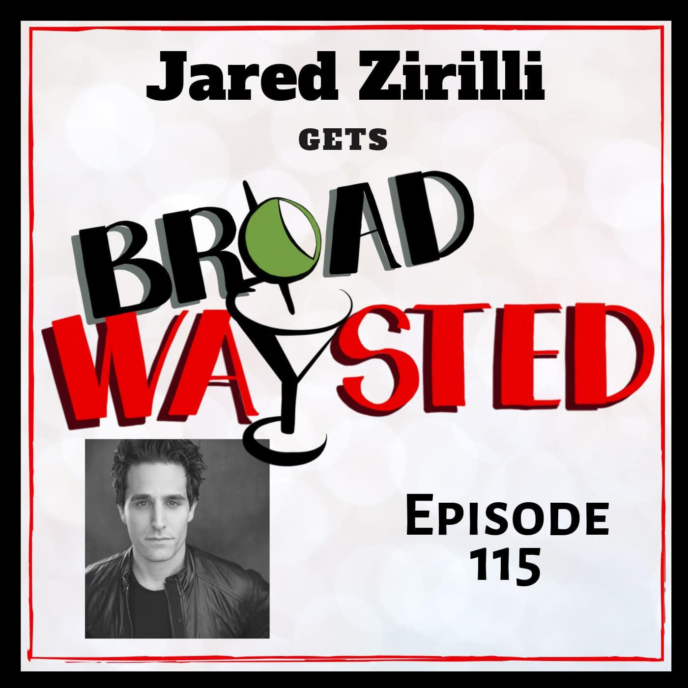 Broadwaysted Ep 115 Jared Zirilli