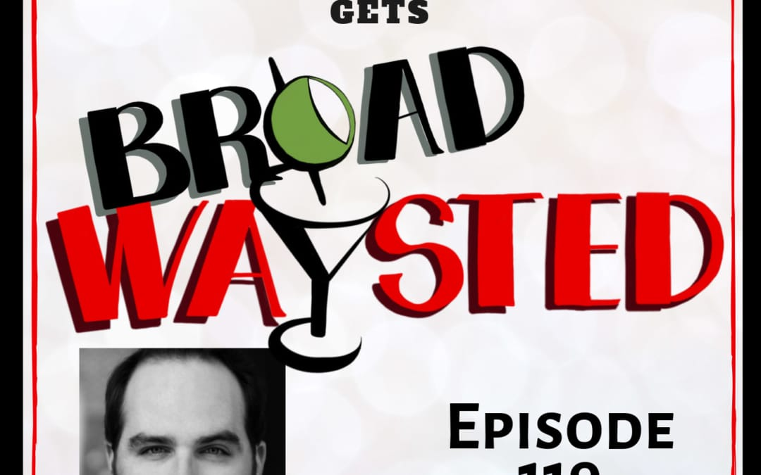Episode 119: Justin Colombo gets Broadwaysted!