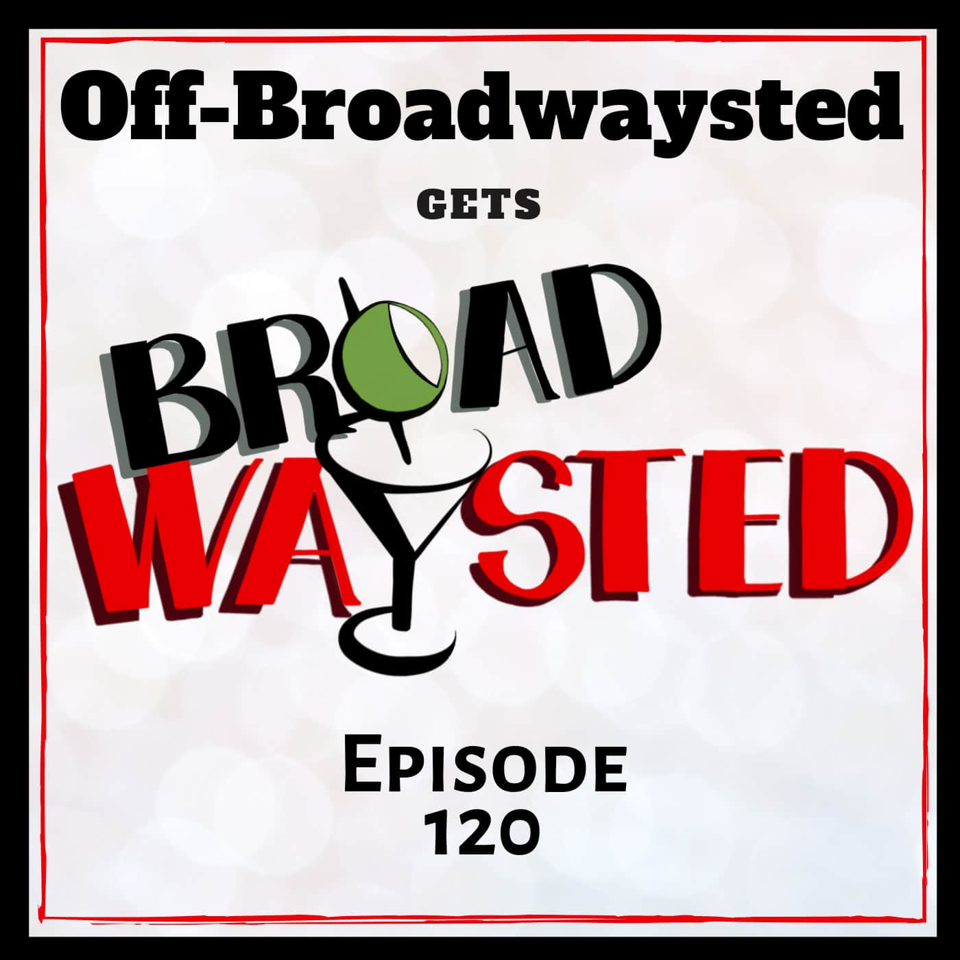 Broadwaysted Ep 120 Off Broadwaysted