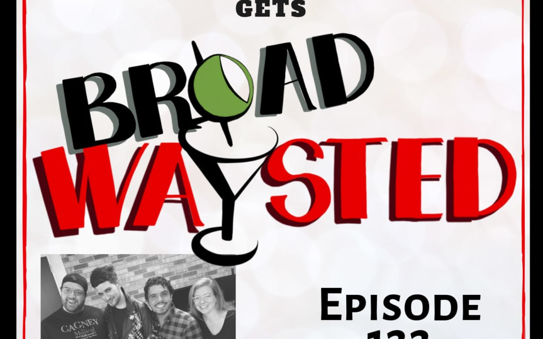 Episode 122: Max Vernon gets Broadwaysted!