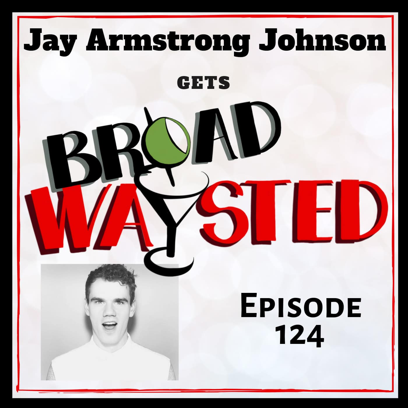 Broadwaysted Ep 124 Jay Armstrong Johnson