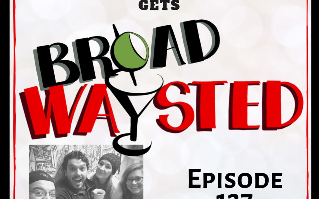 Episode 127: Hannah Elless gets Broadwaysted, Part 2!