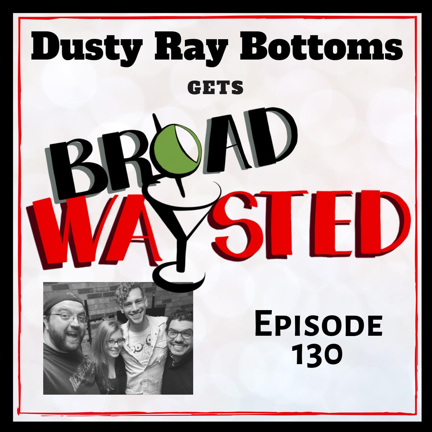Broadwaysted Ep 130 Dusty Ray Bottoms