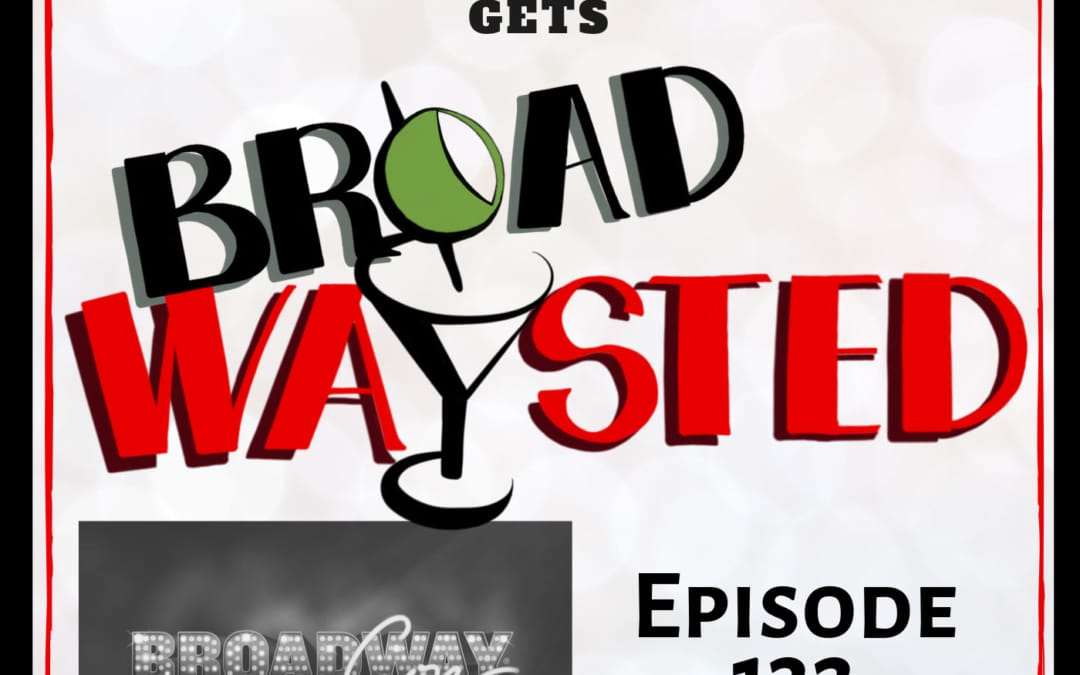 Episode 132: BroadwayCon 2019 gets Broadwaysted!