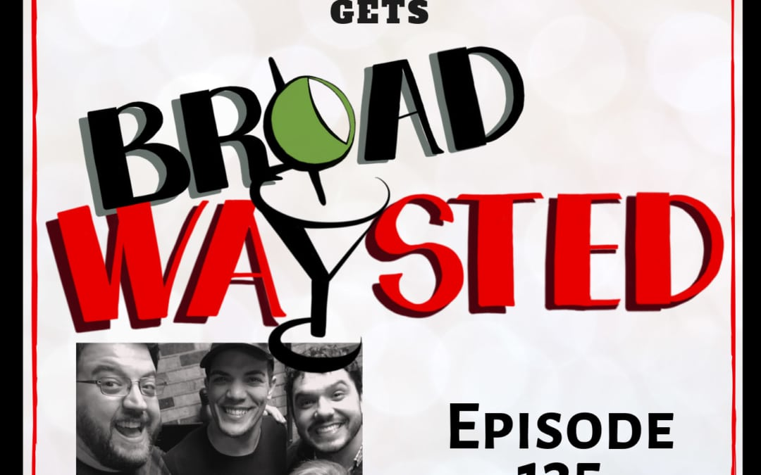 Episode 135: Stanley Martin gets Broadwaysted!