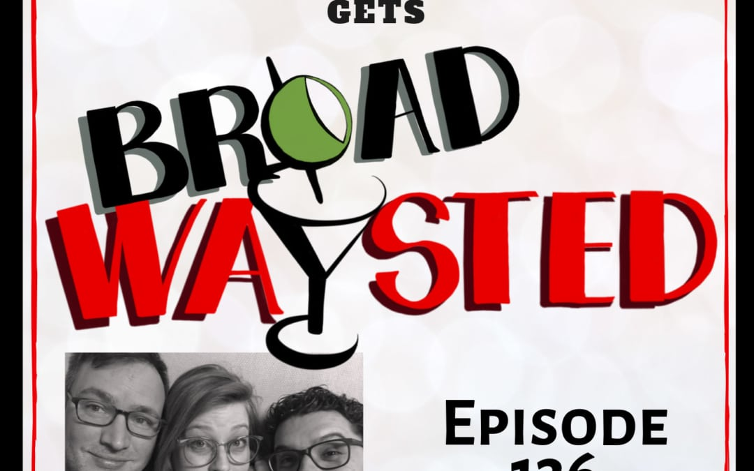 Episode 136: Robbie Rozelle gets Broadwaysted!