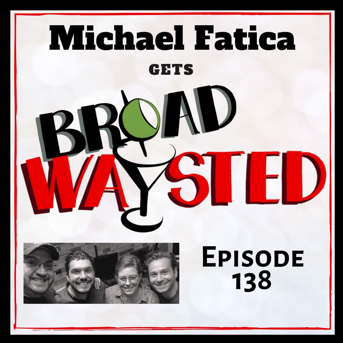 Broadwaysted Episode 138 Guest Michael Fatica
