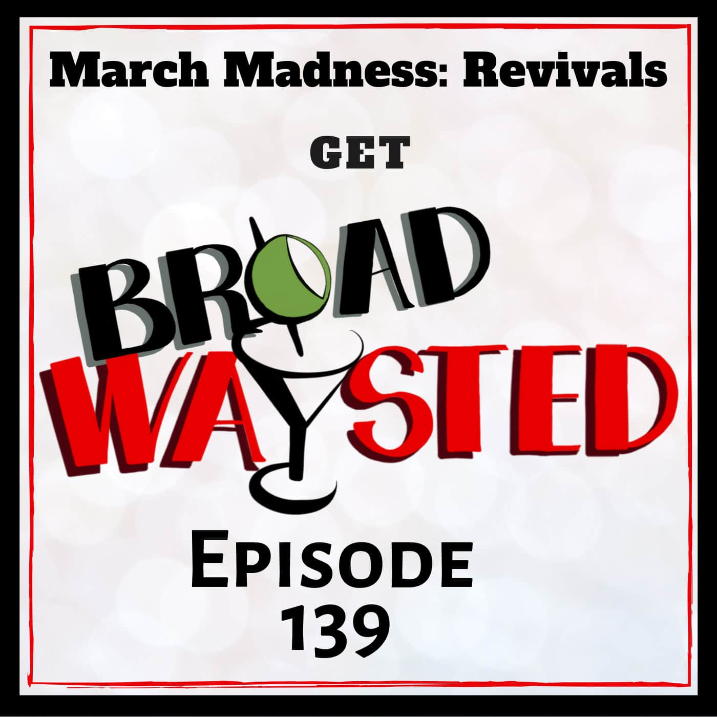 Broadwaysted Ep 139 Madness Revivals