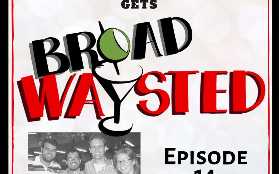 Episode 14: Danny Gardner gets Broadwaysted!