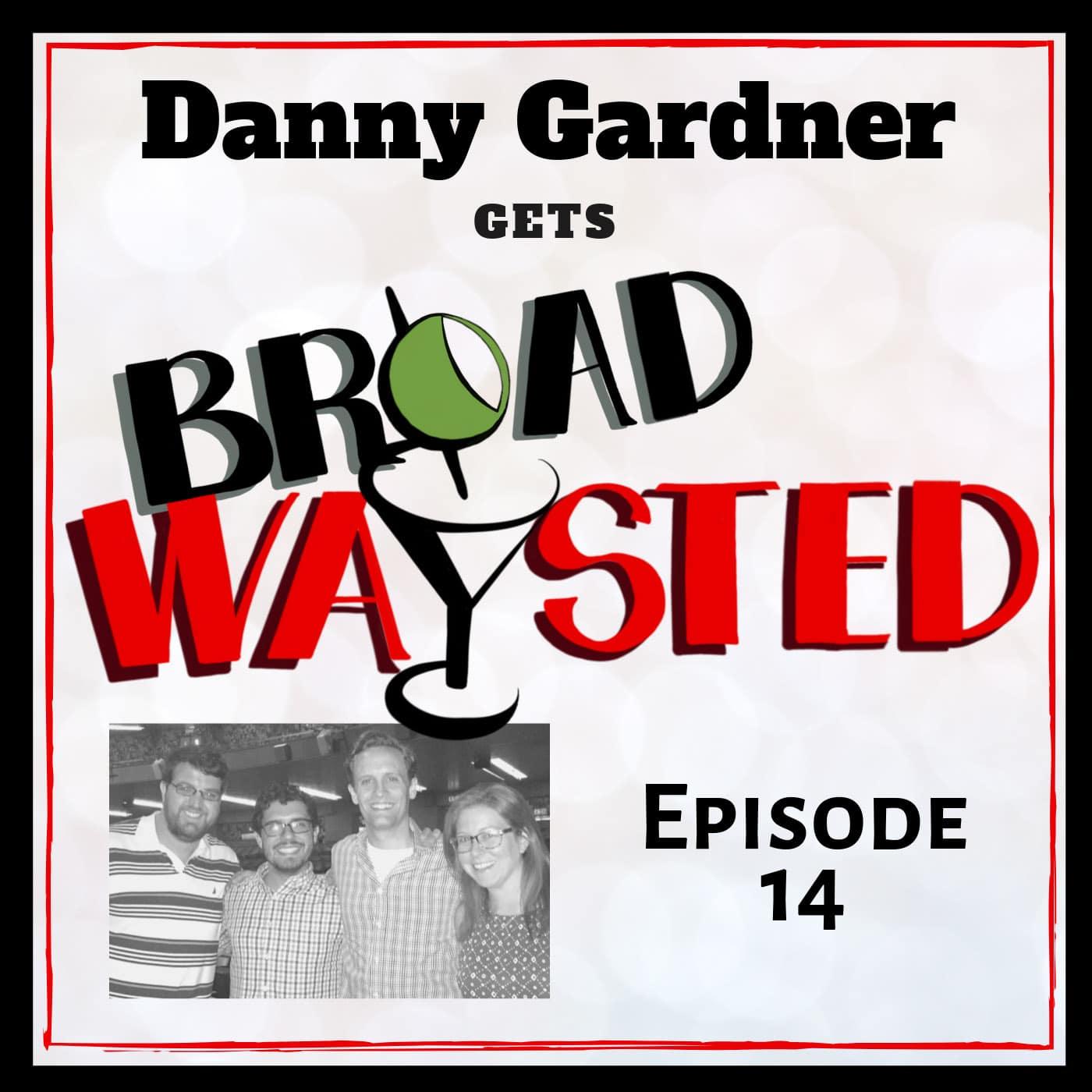 Broadwaysted Ep 14 Danny Gardner