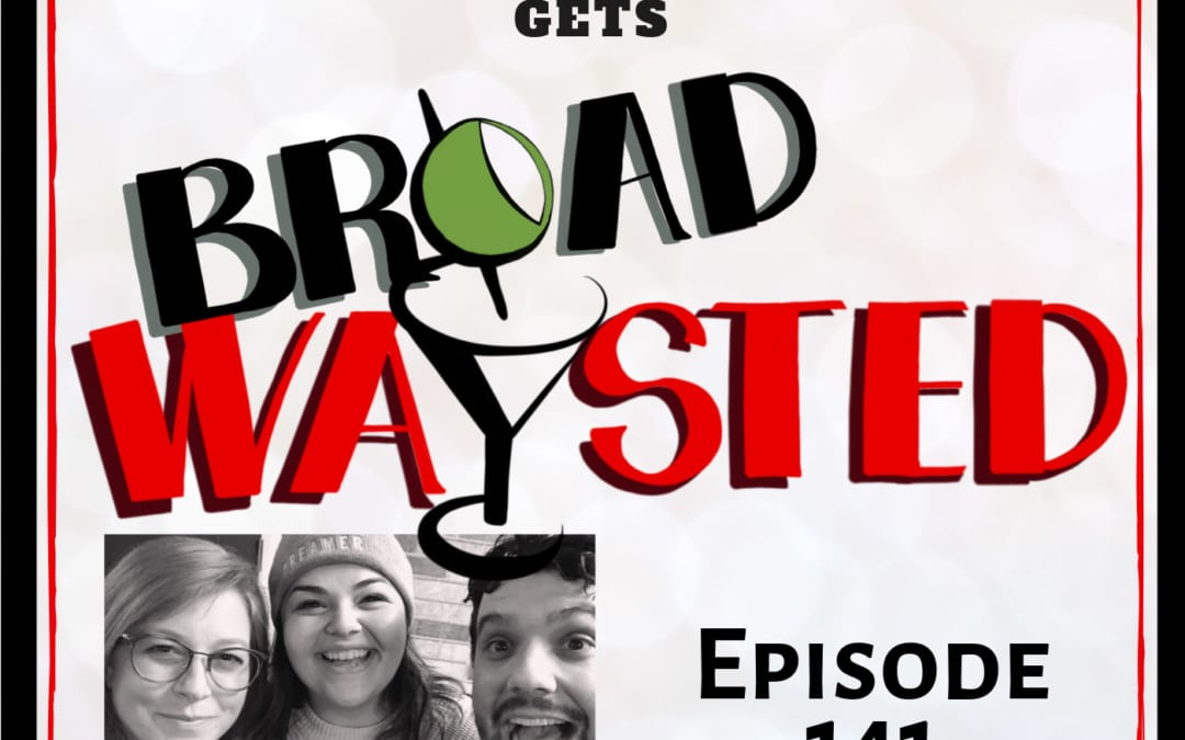Episode 141: Mimi Scardulla gets Broadwaysted!