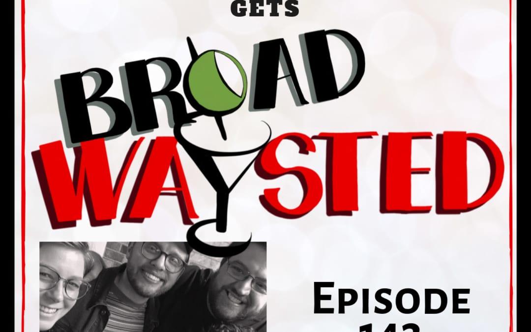 Episode 143: Joshua Morgan gets Broadwaysted!