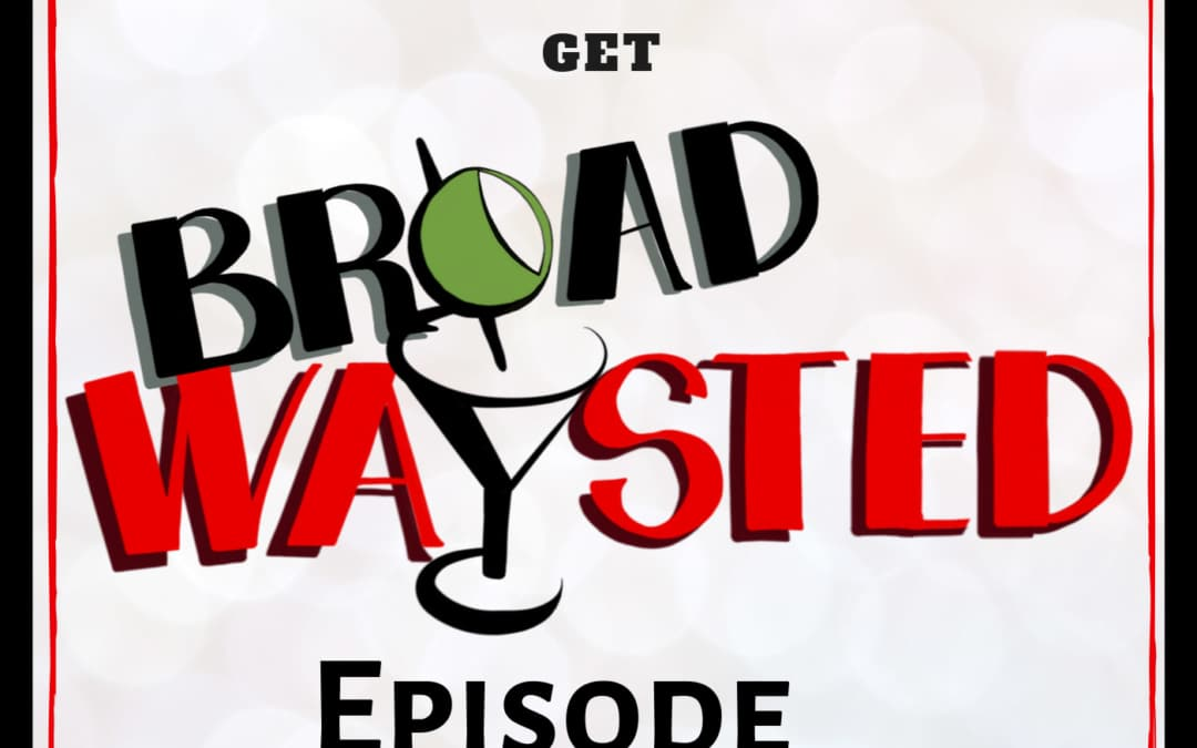 Episode 145: Iconic Musical Theatre Roles get Broadwaysted!
