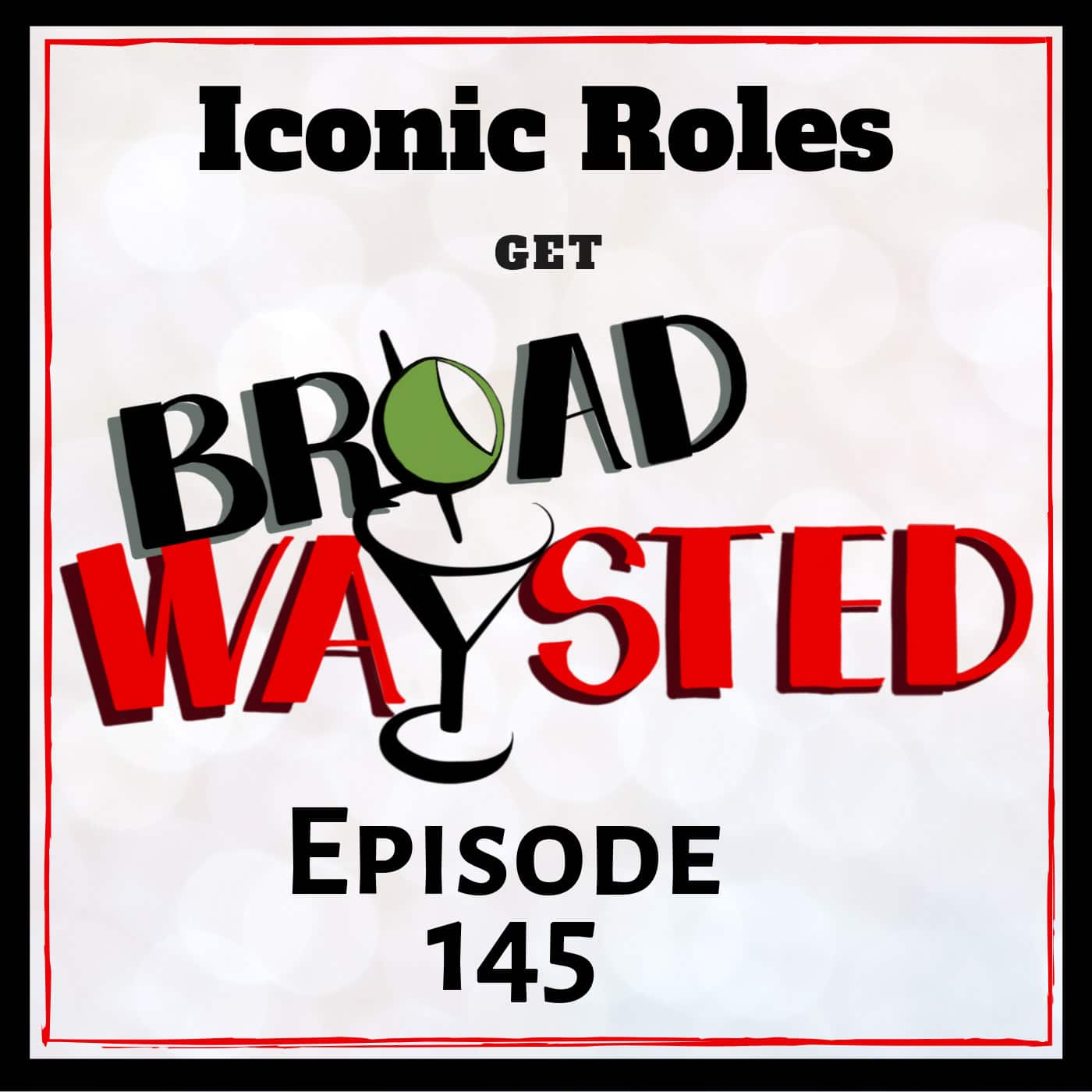 Broadwaysted Ep 145_ Iconic Roles