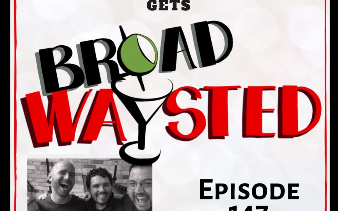Episode 147: Mark Peikert gets Broadwaysted!