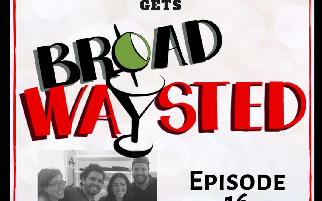 Episode 16: Samantha Massell gets Broadwaysted!