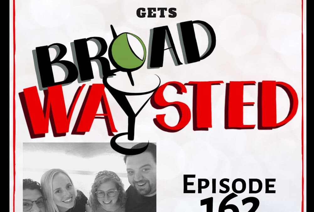 Episode 162: Xena Gusthart gets Broadwaysted!