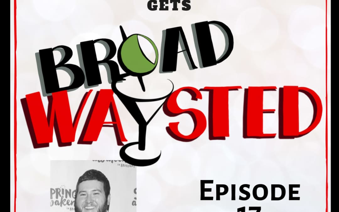Episode 17: Brian Charles Johnson gets Broadwaysted!
