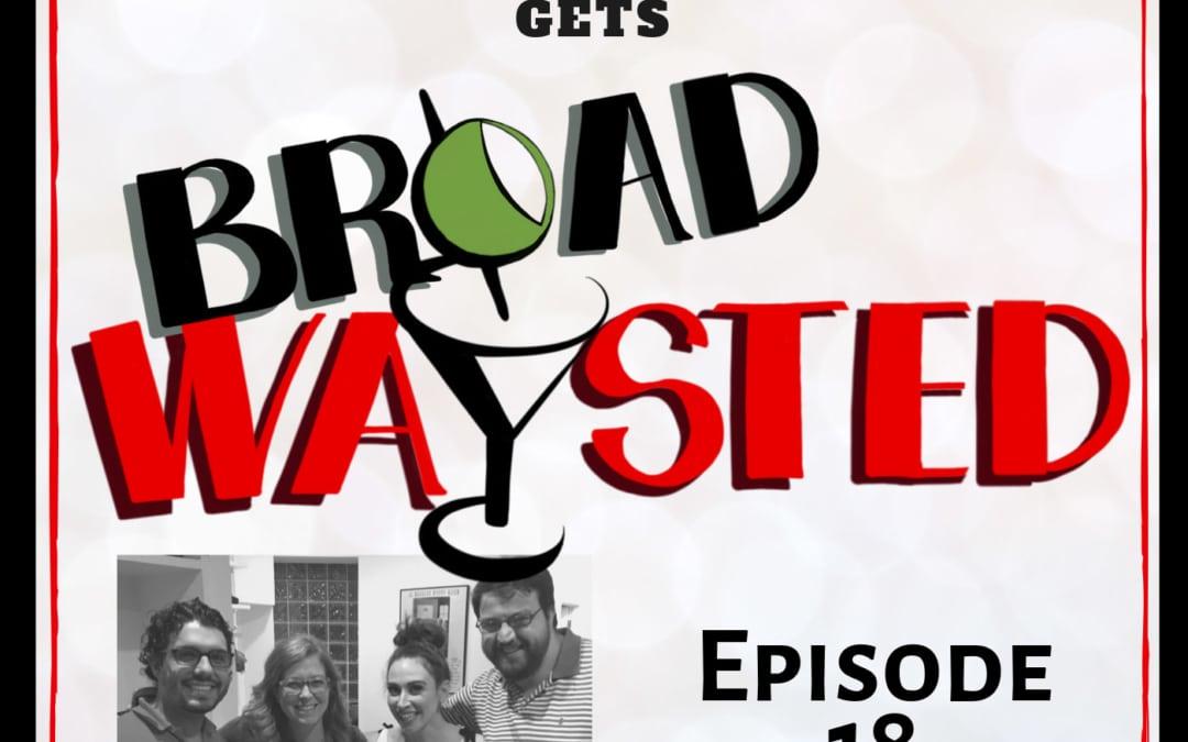Episode 18: Lesli Margherita gets Broadwasyted!