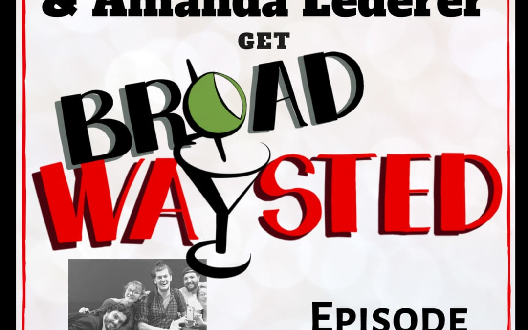 Episode 21: James Ortiz and Amanda Lederer get Broadwaysted!