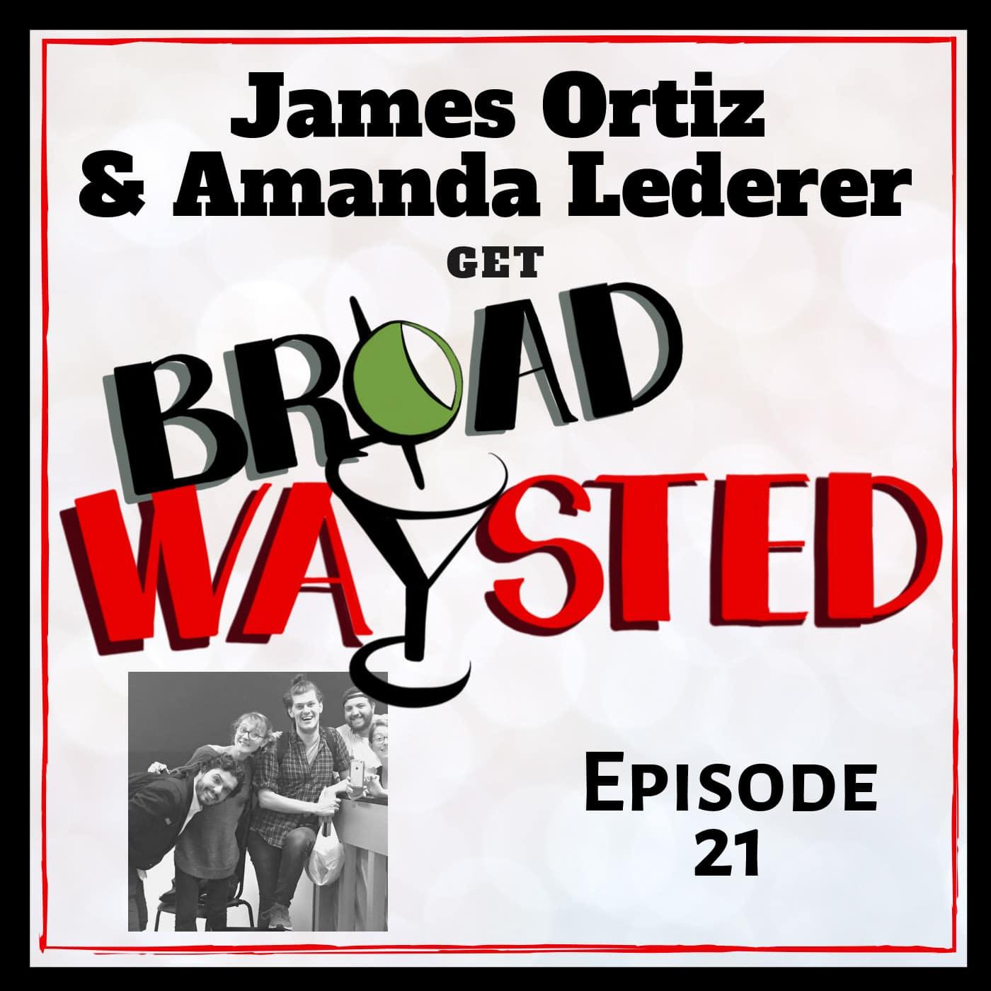 Broadwaysted Ep 21 James Ortiz and Amanda Lede