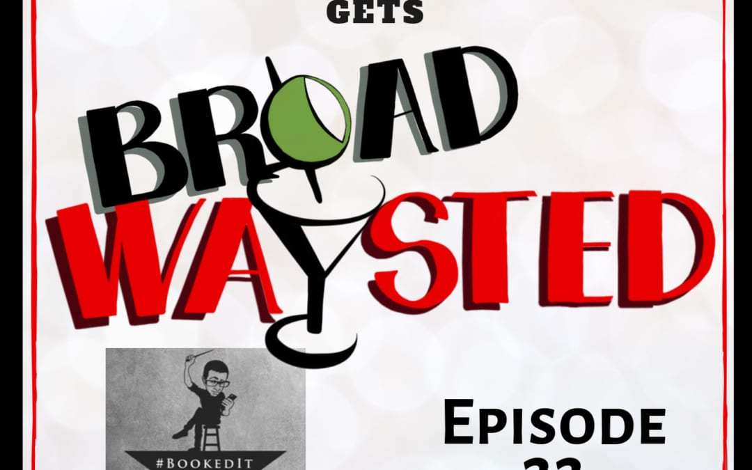 Episode 22: Booked It! gets Broadwaysted!