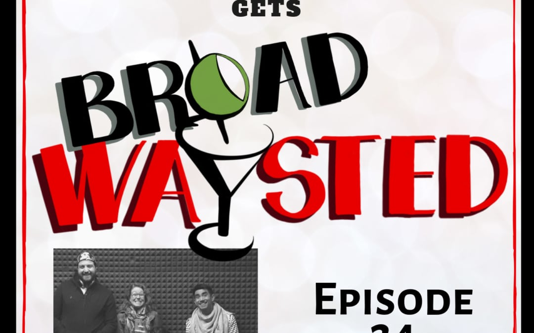 Episode 24: Aaron J Albano gets Broadwaysted!