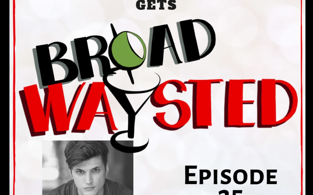 Episode 25: Alex Boniello gets Broadwaysted!