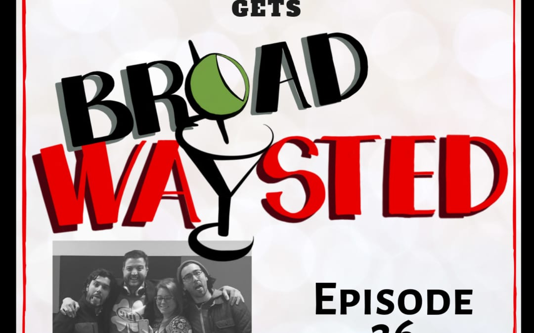 Episode 26: Max Crumm gets Broadwaysted!