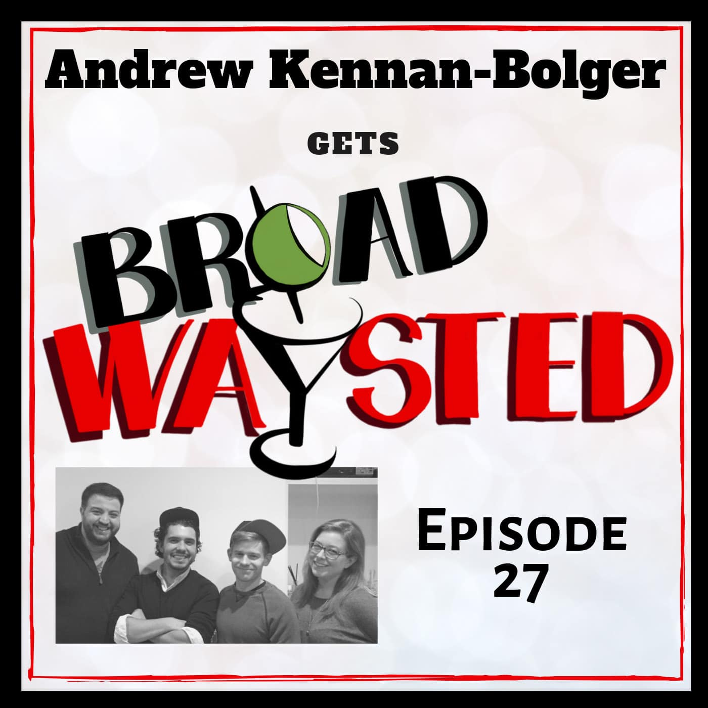 Broadwaysted Ep 27 Andrew Kennan-Bolger