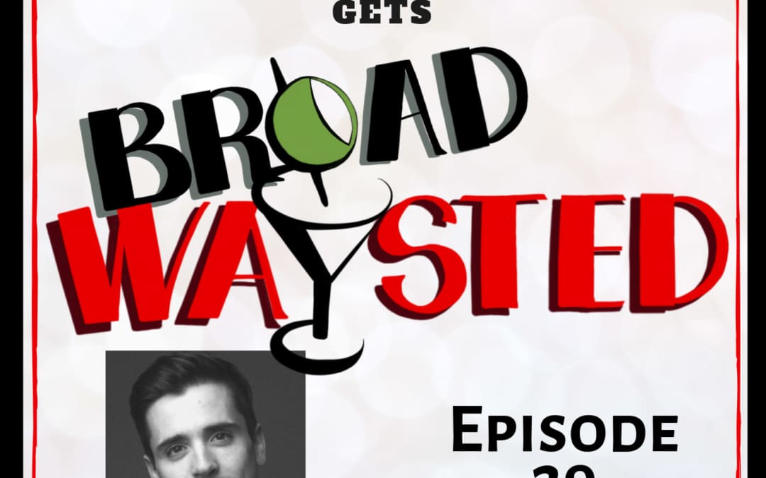 Episode 29: Matt Doyle gets Broadwaysted!