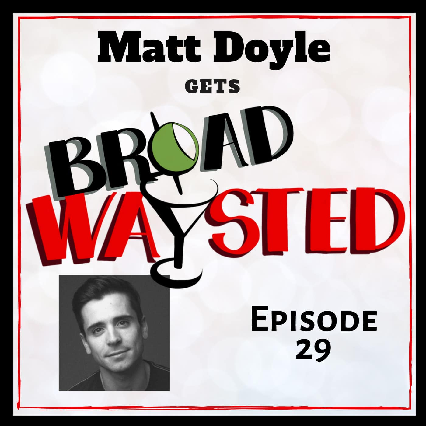 Broadwaysted Ep 29 Matt Doyle