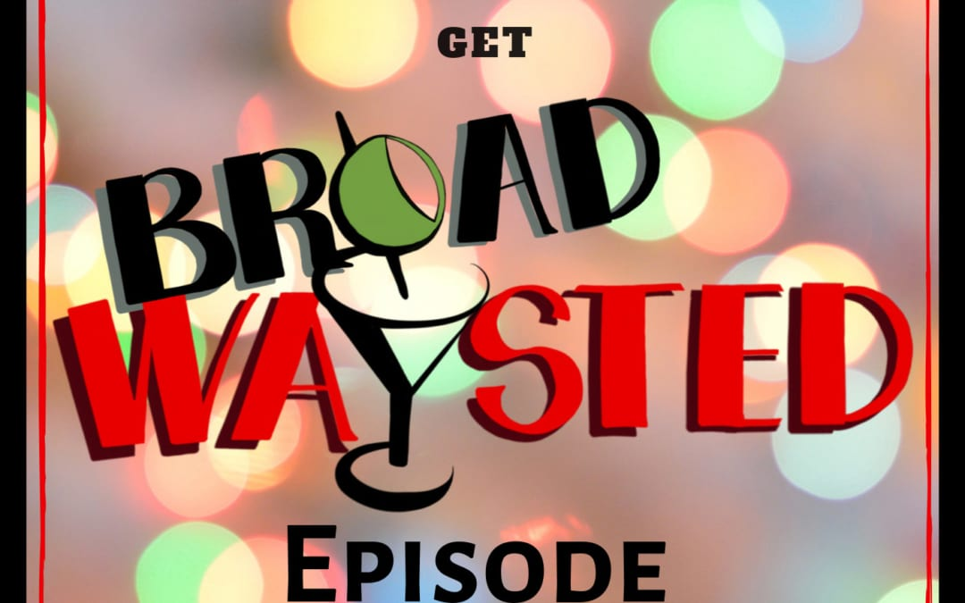 Episode 31: The Holidays get Broadwaysted!