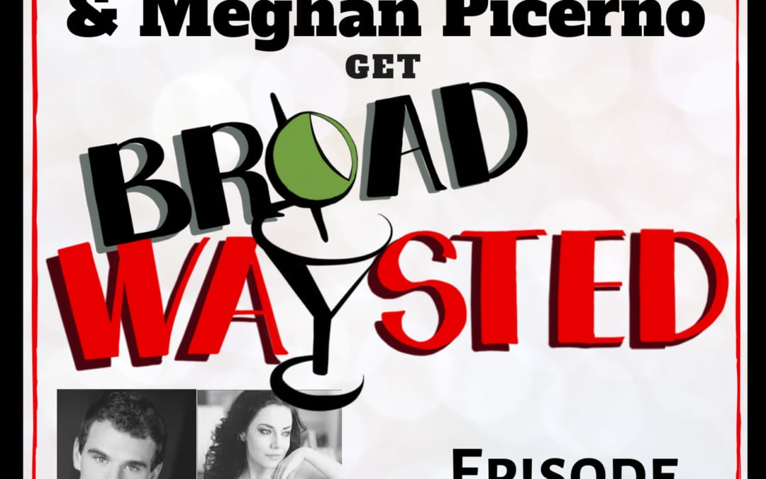Episode 34: Jay Armstrong Johnson & Meghan Picerno get Broadwaysted!