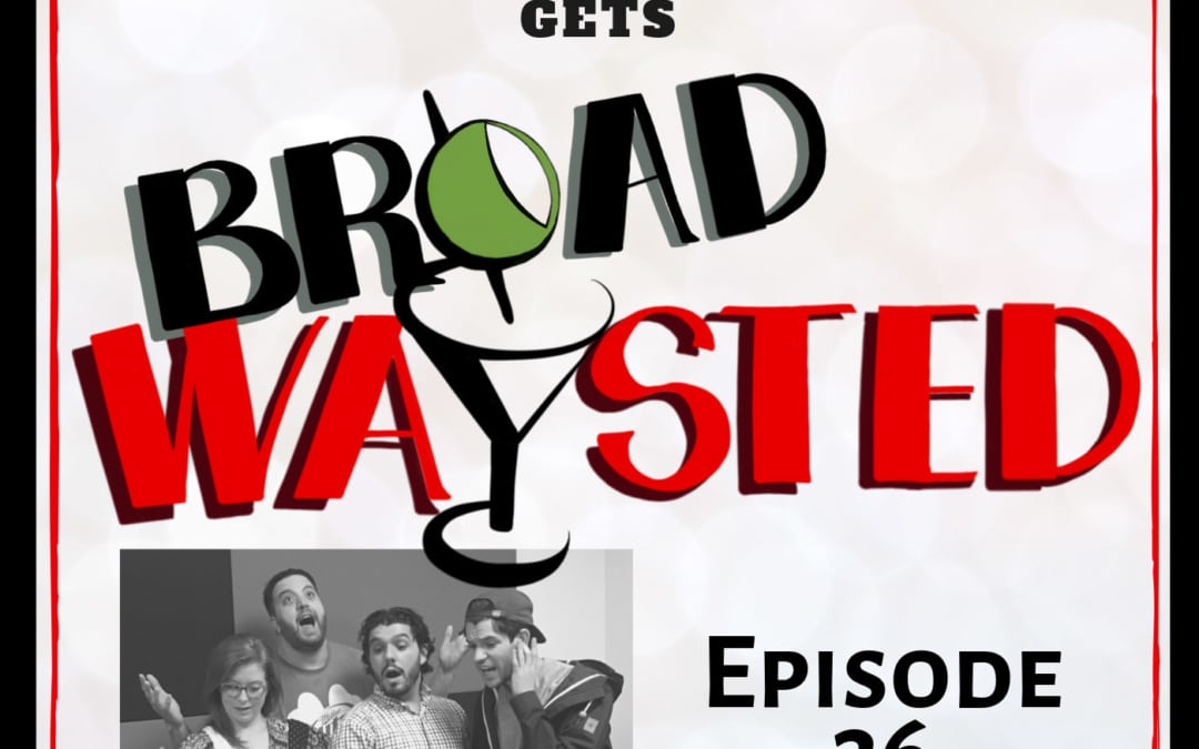 Episode 36: Chris McCarrell gets Broadwaysted!