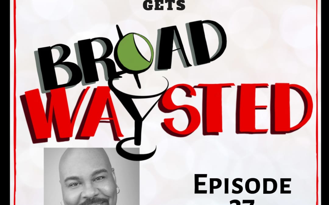 Episode 37: James Monroe Iglehart gets Broadwaysted!