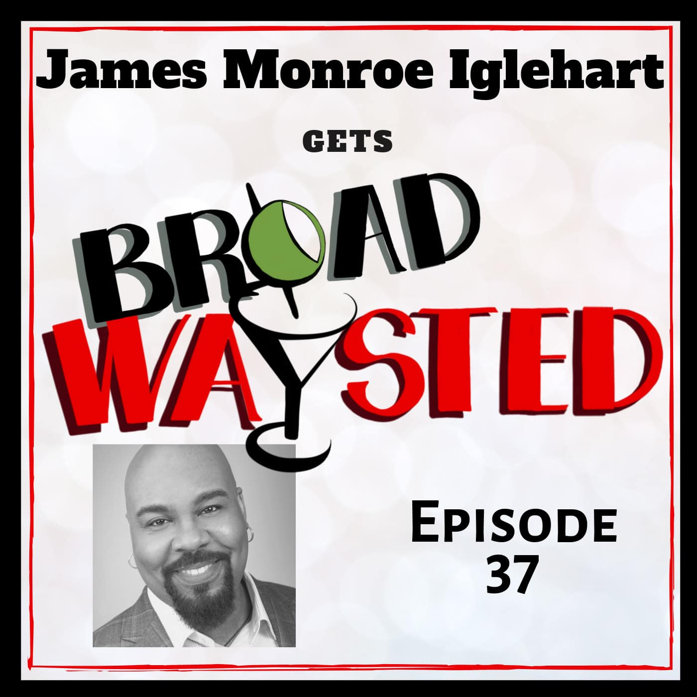 Broadwaysted Ep 37 James Monroe Iglehart