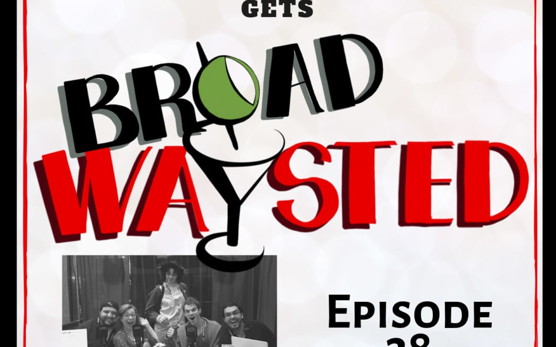 Episode 38: BroadwayCon 2017 gets Broadwaysted!