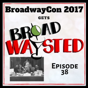 Broadwaysted Ep 38 BroadwayCon 2017
