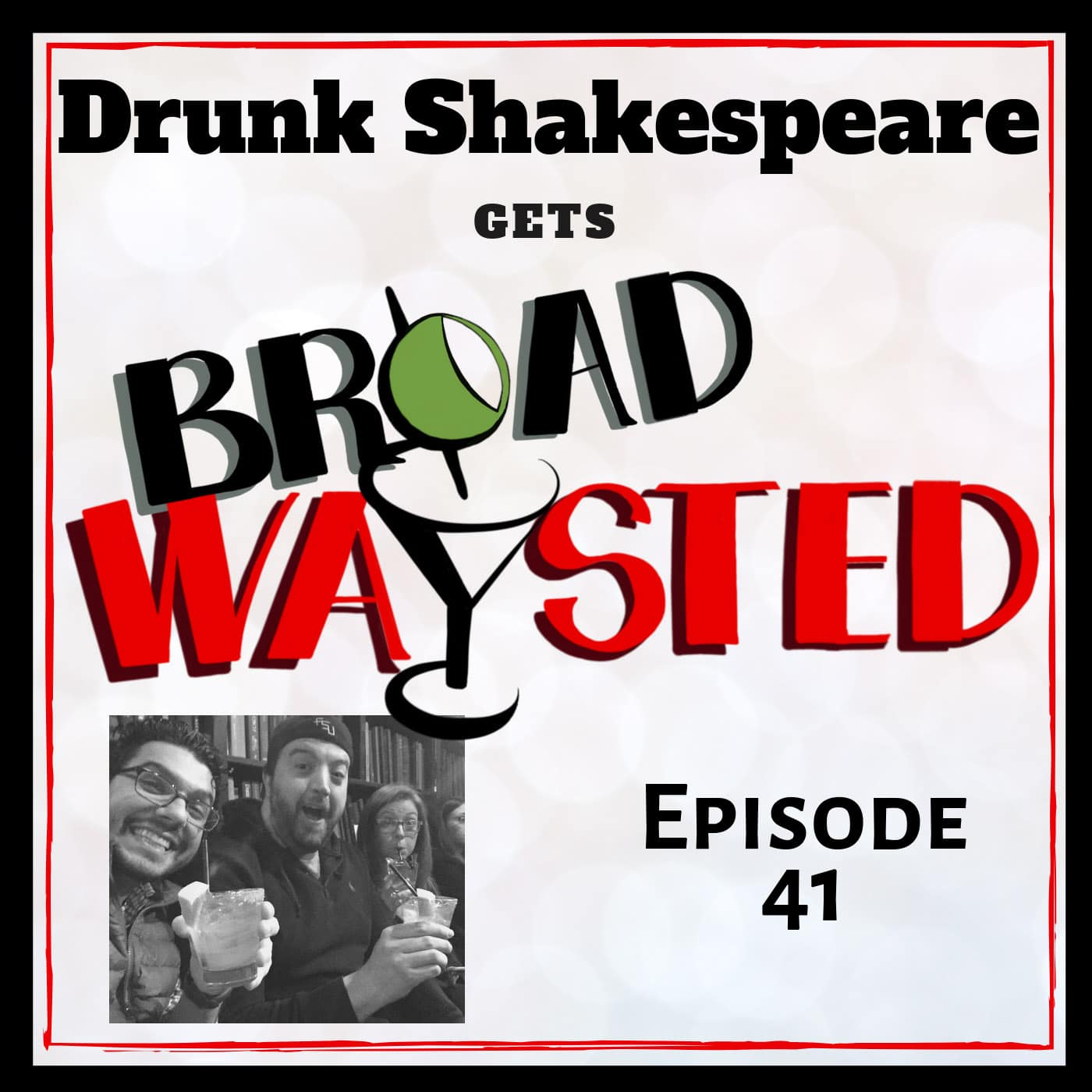 Broadwaysted Ep 41 Drunk Shakes