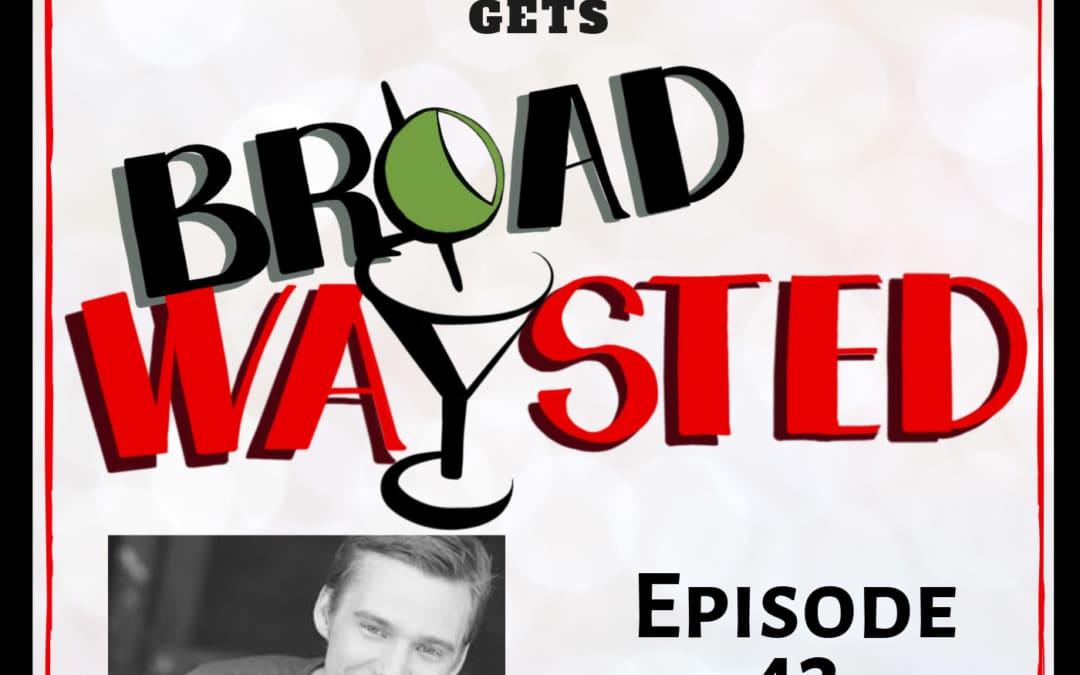 Episode 43: Brendon Stimson gets Broadwaysted!