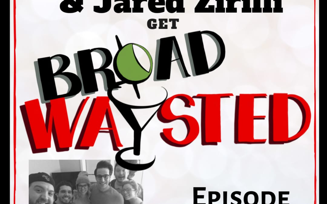 Episode 46: Whitney Bashor and Jared Zirilli get Broadwaysted!
